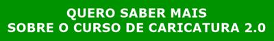 QUERO SABER MAIS SOBRE O CURSO DE CARICATURA 2.0